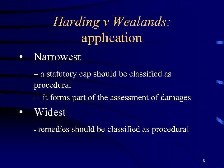 Harding v Wealands: application • Narrowest – a statutory cap should be classified as