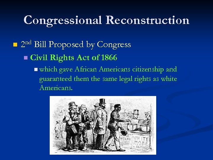 Congressional Reconstruction n 2 nd Bill Proposed by Congress n Civil Rights Act of