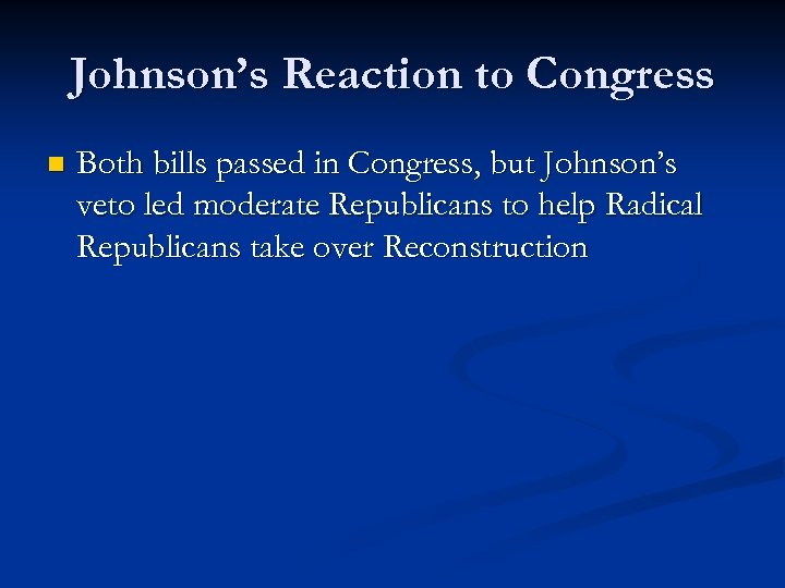 Johnson's Reaction to Congress n Both bills passed in Congress, but Johnson's veto led