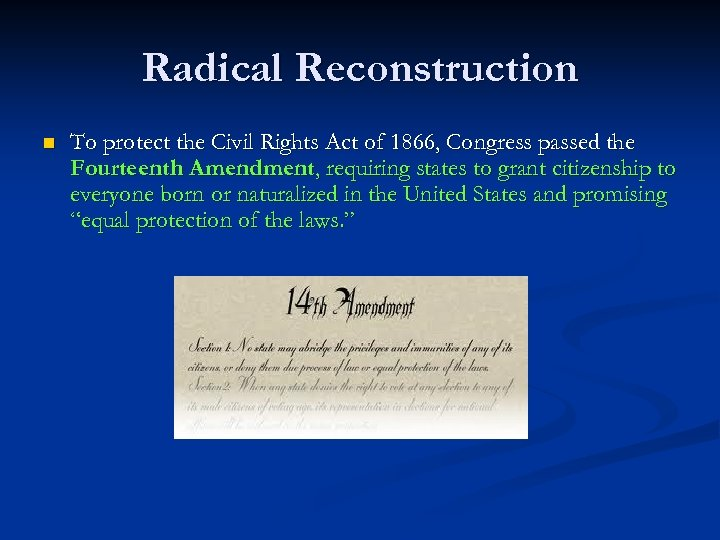 Radical Reconstruction n To protect the Civil Rights Act of 1866, Congress passed the