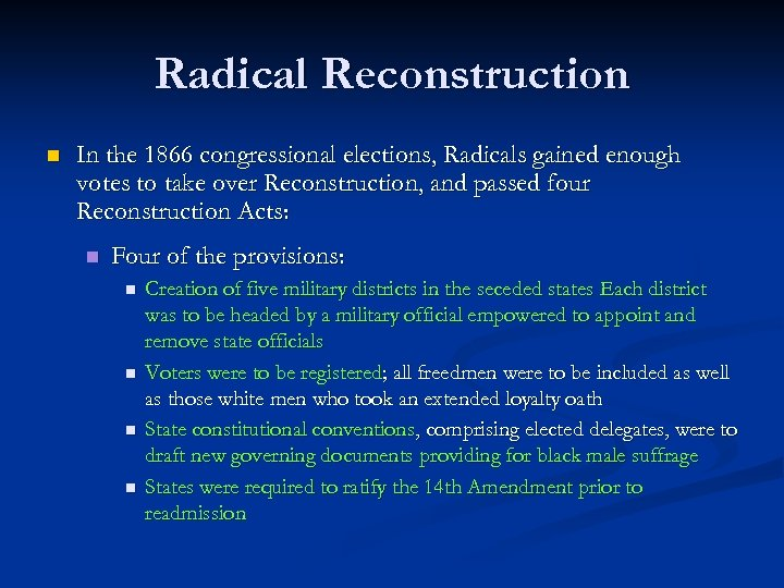Radical Reconstruction n In the 1866 congressional elections, Radicals gained enough votes to take