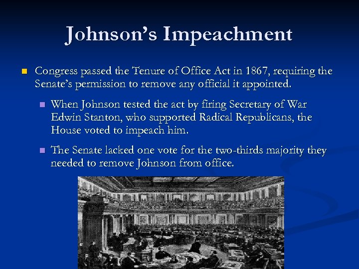 Johnson's Impeachment n Congress passed the Tenure of Office Act in 1867, requiring the