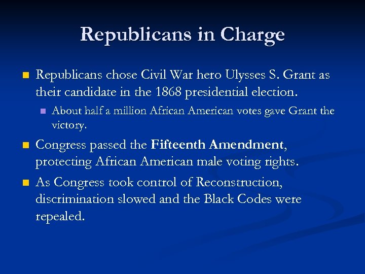 Republicans in Charge n Republicans chose Civil War hero Ulysses S. Grant as their