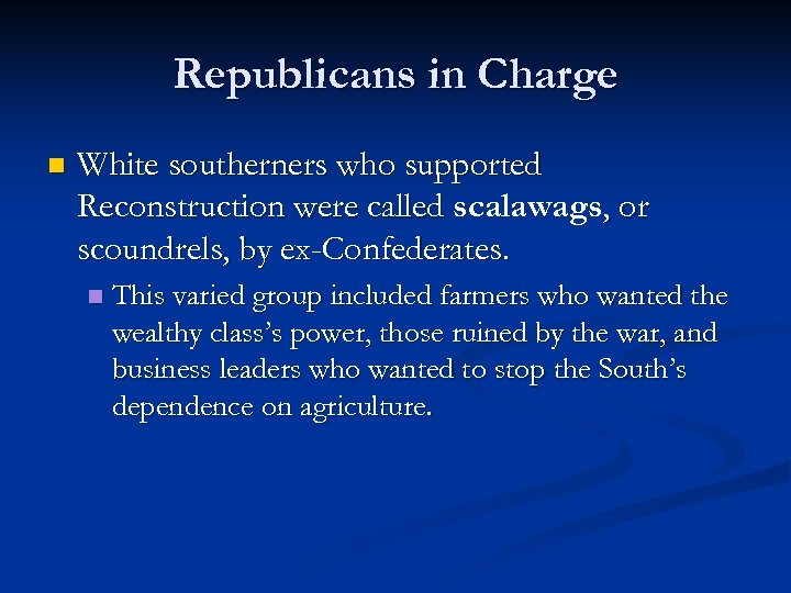 Republicans in Charge n White southerners who supported Reconstruction were called scalawags, or scoundrels,