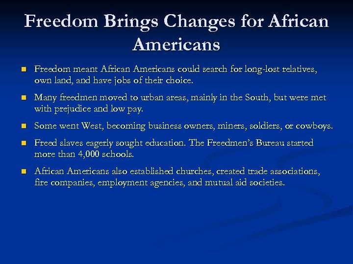 Freedom Brings Changes for African Americans n Freedom meant African Americans could search for