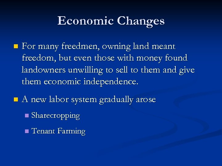 Economic Changes n For many freedmen, owning land meant freedom, but even those with