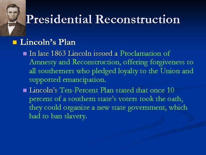 Presidential Reconstruction n Lincoln's Plan In late 1863 Lincoln issued a Proclamation of Amnesty