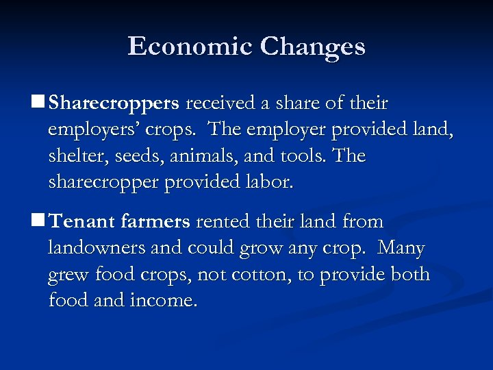 Economic Changes n Sharecroppers received a share of their employers' crops. The employer provided