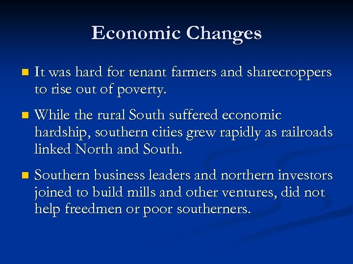 Economic Changes n It was hard for tenant farmers and sharecroppers to rise out