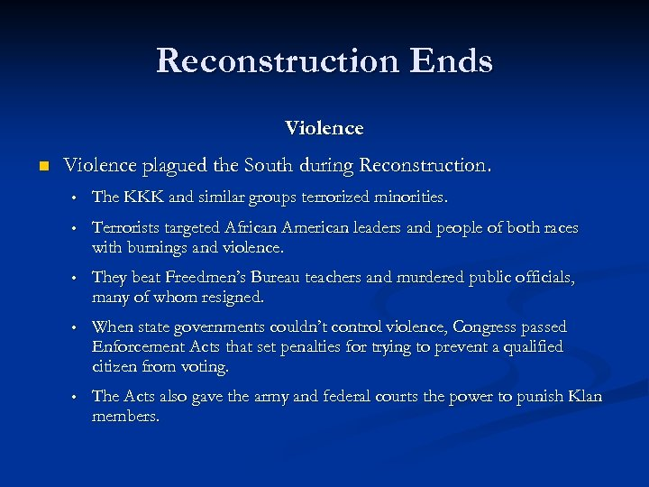 Reconstruction Ends Violence n Violence plagued the South during Reconstruction. • The KKK and