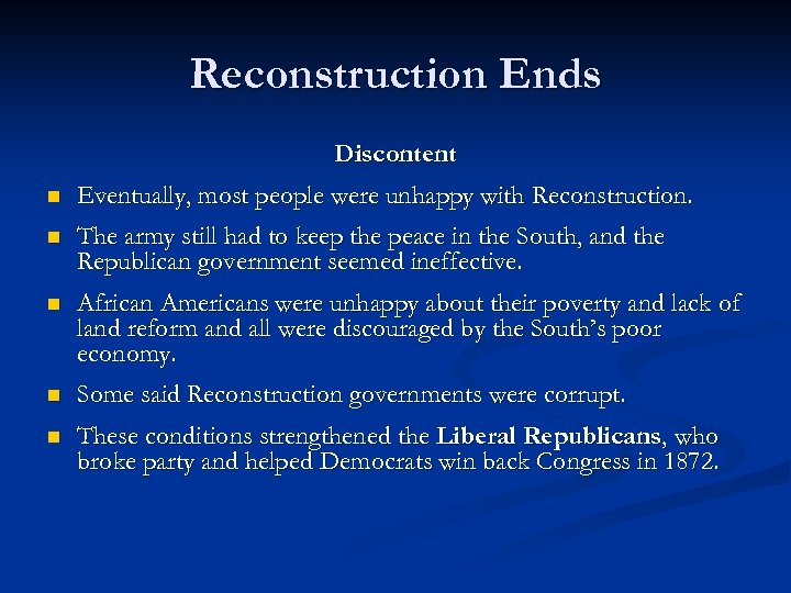 Reconstruction Ends Discontent n Eventually, most people were unhappy with Reconstruction. n The army
