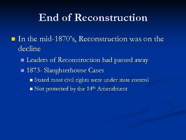 End of Reconstruction n In the mid-1870's, Reconstruction was on the decline Leaders of