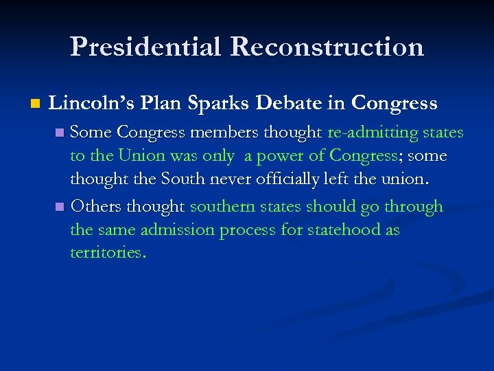 Presidential Reconstruction n Lincoln's Plan Sparks Debate in Congress Some Congress members thought re-admitting