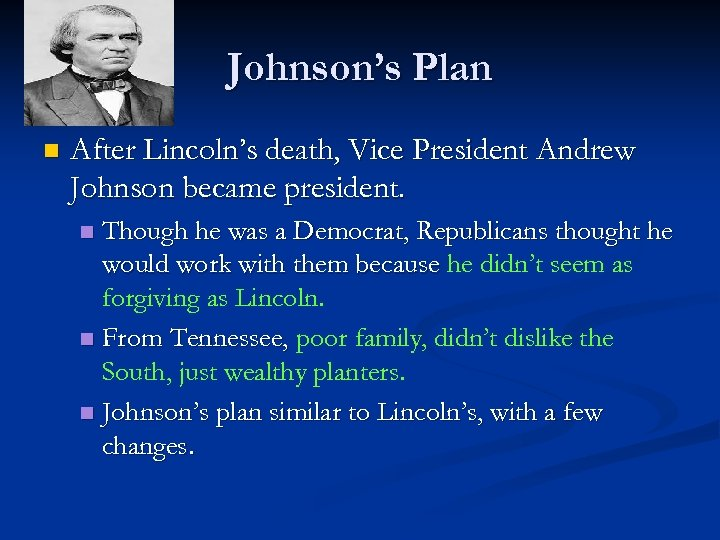 Johnson's Plan n After Lincoln's death, Vice President Andrew Johnson became president. Though he