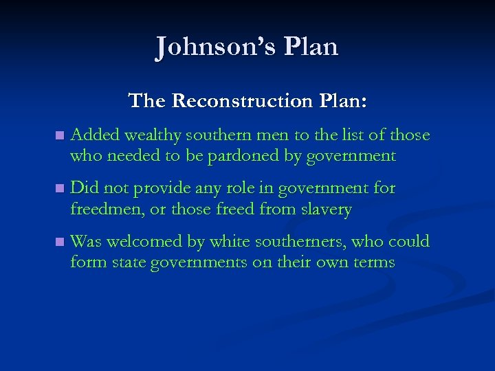 Johnson's Plan The Reconstruction Plan: n Added wealthy southern men to the list of