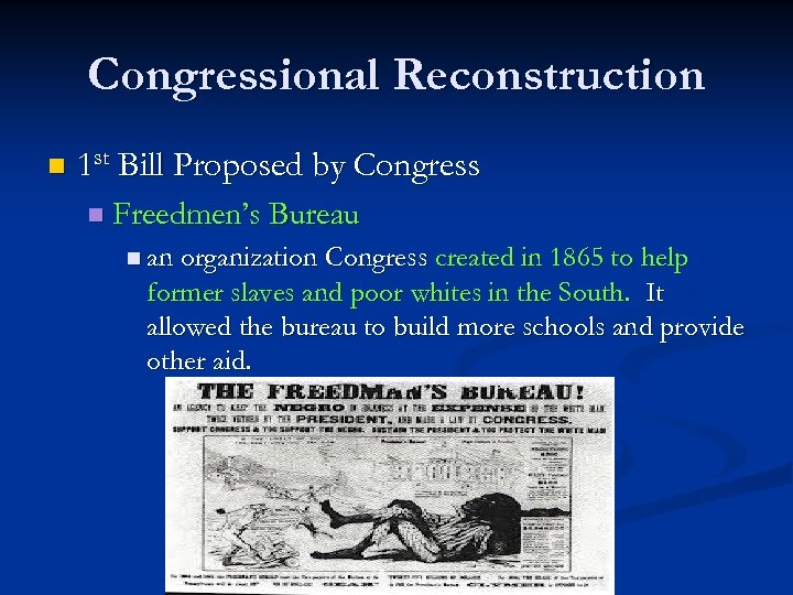 Congressional Reconstruction n 1 st Bill Proposed by Congress n Freedmen's Bureau n an
