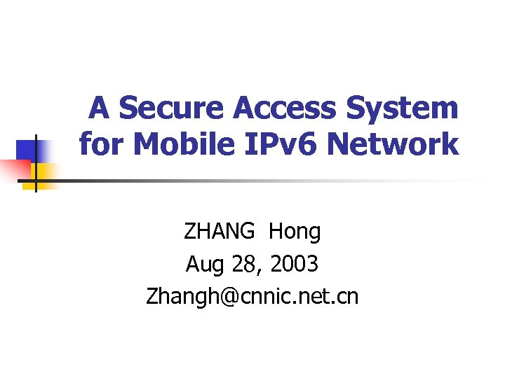 A Secure Access System for Mobile IPv 6 Network ZHANG Hong Aug 28, 2003