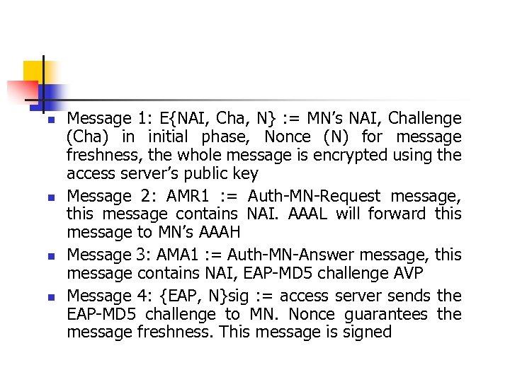 n n Message 1: E{NAI, Cha, N} : = MN's NAI, Challenge (Cha) in