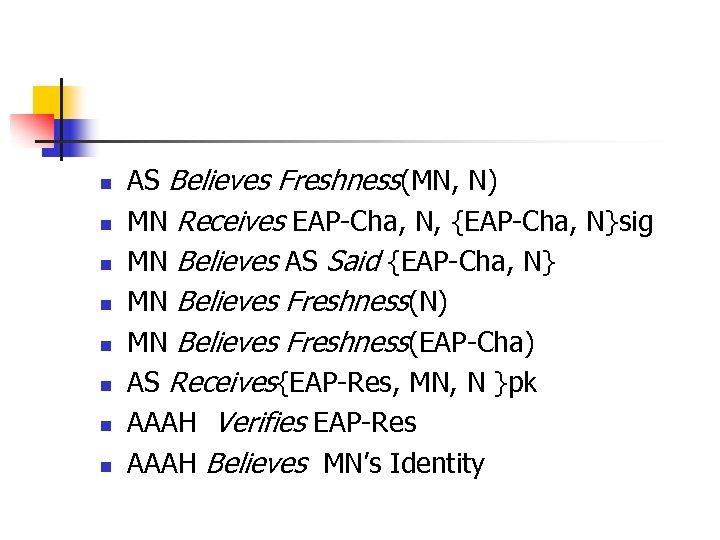 n n n n AS Believes Freshness(MN, N) MN Receives EAP-Cha, N, {EAP-Cha, N}sig