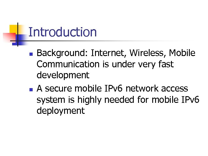 Introduction n n Background: Internet, Wireless, Mobile Communication is under very fast development A