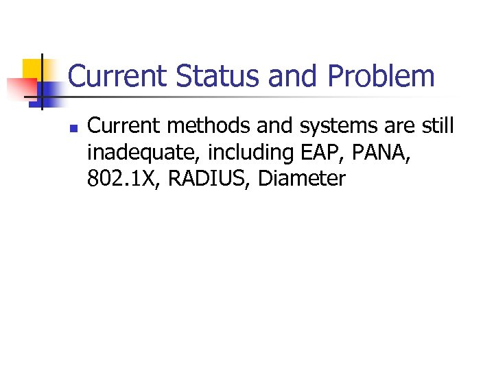 Current Status and Problem n Current methods and systems are still inadequate, including EAP,