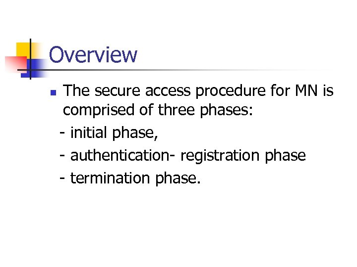 Overview n The secure access procedure for MN is comprised of three phases: -