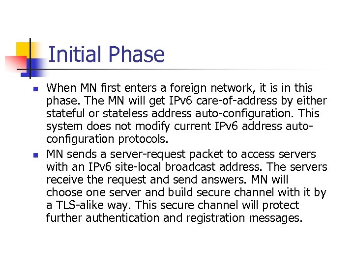 Initial Phase n n When MN first enters a foreign network, it is in