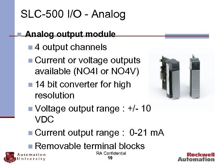 SLC-500 I/O - Analog n Analog output module n 4 output channels n Current