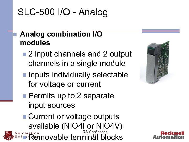 SLC-500 I/O - Analog n Analog combination I/O modules n 2 input channels and