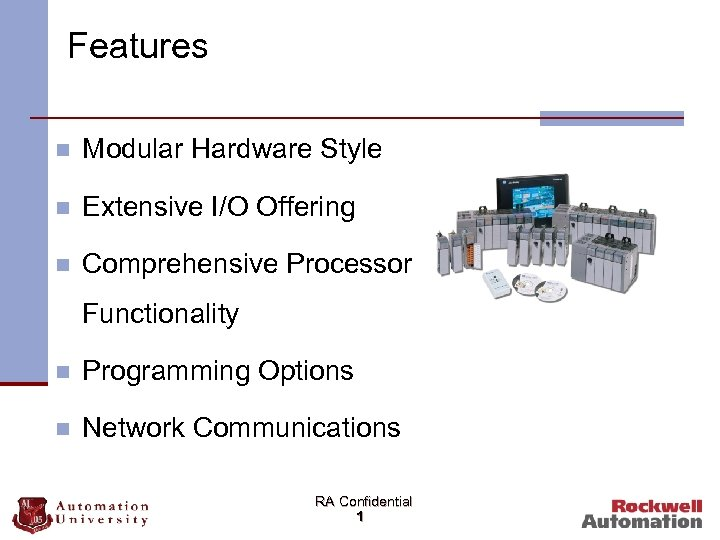 Features n Modular Hardware Style n Extensive I/O Offering n Comprehensive Processor Functionality n