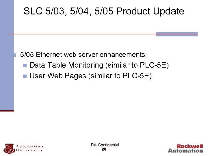 SLC 5/03, 5/04, 5/05 Product Update n 5/05 Ethernet web server enhancements: Data Table