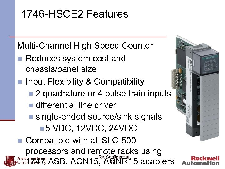 1746 -HSCE 2 Features Multi-Channel High Speed Counter n Reduces system cost and chassis/panel