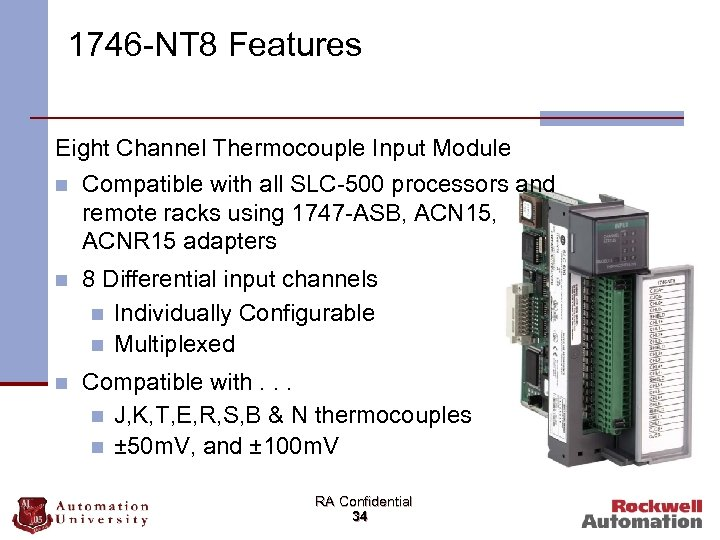 1746 -NT 8 Features Eight Channel Thermocouple Input Module n Compatible with all SLC-500