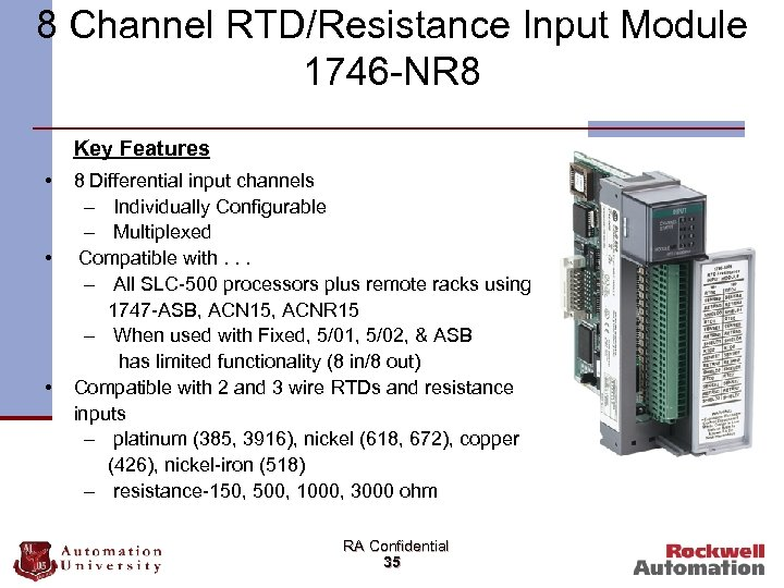 8 Channel RTD/Resistance Input Module 1746 -NR 8 Key Features • • • 8
