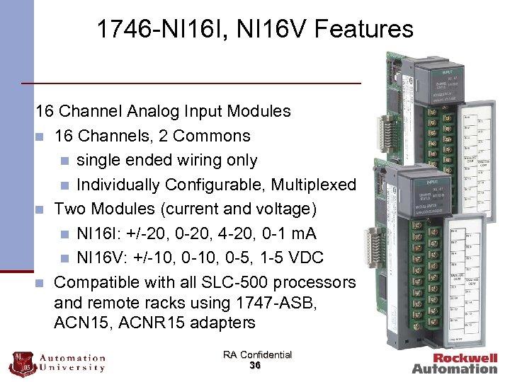 1746 -NI 16 I, NI 16 V Features 16 Channel Analog Input Modules n
