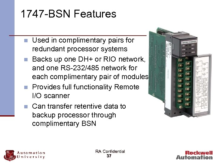 1747 -BSN Features n n Used in complimentary pairs for redundant processor systems Backs