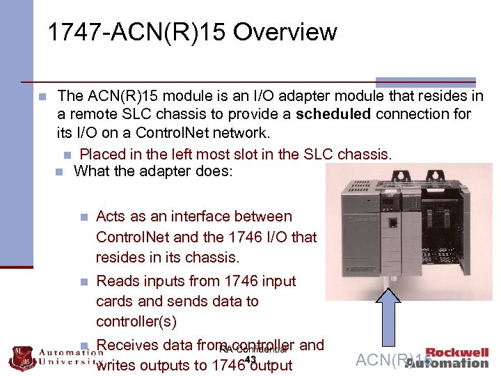 1747 -ACN(R)15 Overview n The ACN(R)15 module is an I/O adapter module that resides