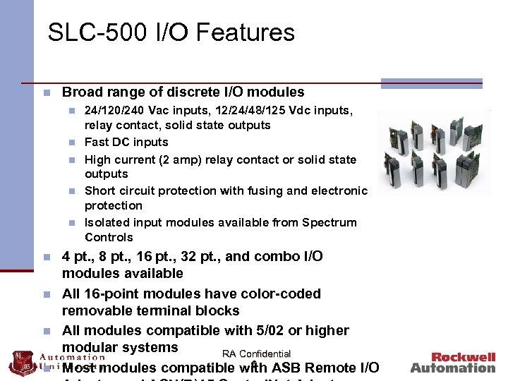 SLC-500 I/O Features n Broad range of discrete I/O modules n n n n
