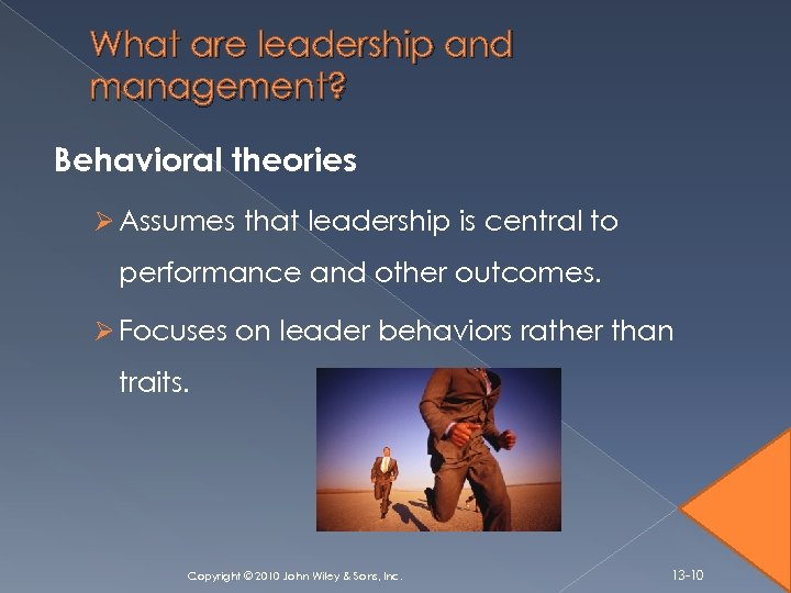 What are leadership and management? Behavioral theories Ø Assumes that leadership is central to