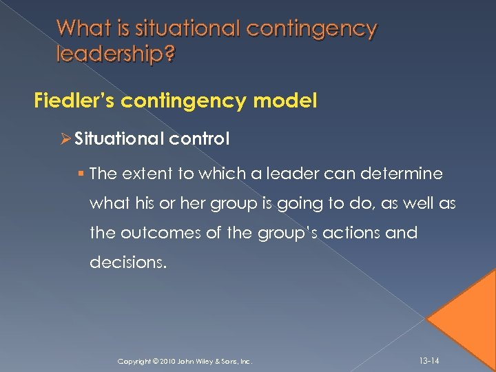 What is situational contingency leadership? Fiedler's contingency model Ø Situational control § The extent