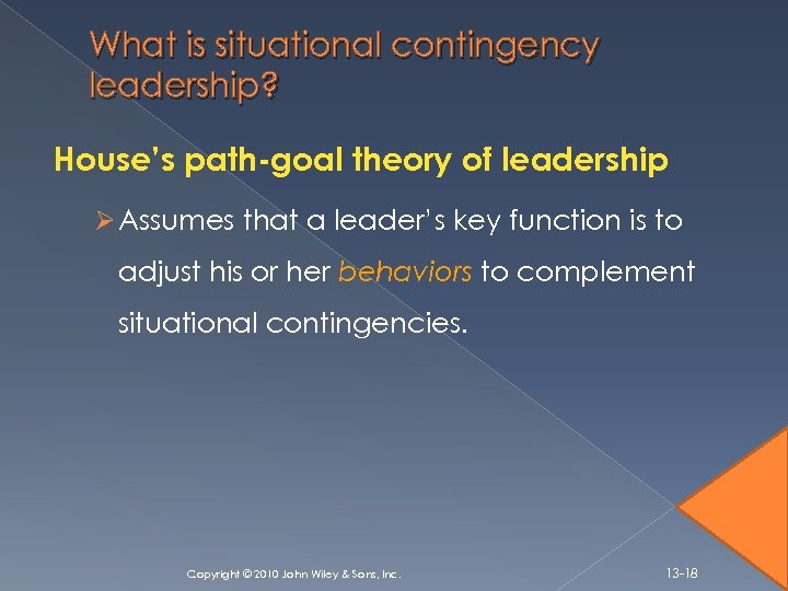 What is situational contingency leadership? House's path-goal theory of leadership Ø Assumes that a