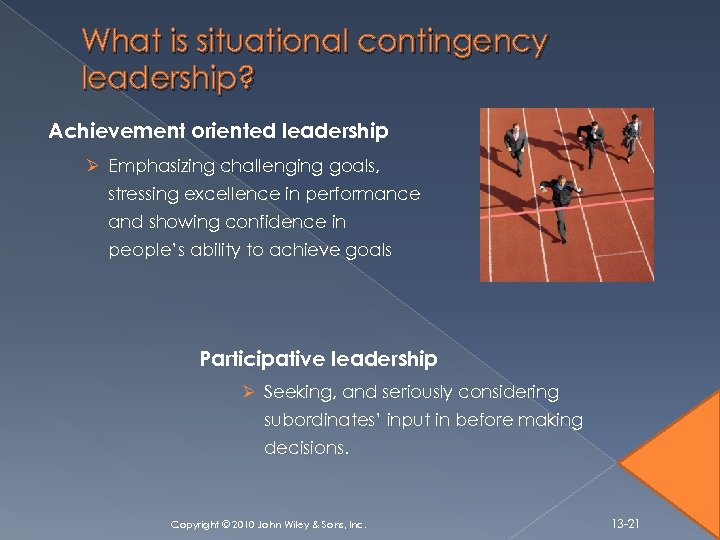 What is situational contingency leadership? Achievement oriented leadership Ø Emphasizing challenging goals, stressing excellence