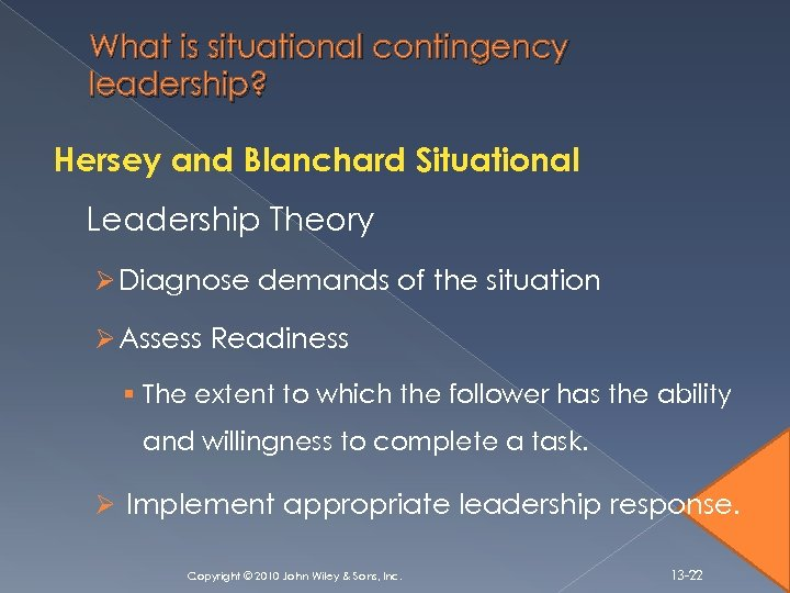 What is situational contingency leadership? Hersey and Blanchard Situational Leadership Theory Ø Diagnose demands