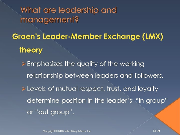 What are leadership and management? Graen's Leader-Member Exchange (LMX) theory Ø Emphasizes the quality