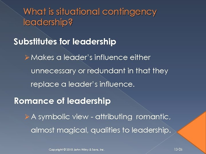 What is situational contingency leadership? Substitutes for leadership Ø Makes a leader's influence either