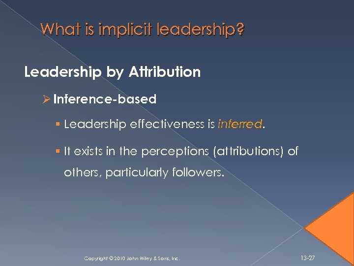 What is implicit leadership? Leadership by Attribution Ø Inference-based § Leadership effectiveness is inferred.