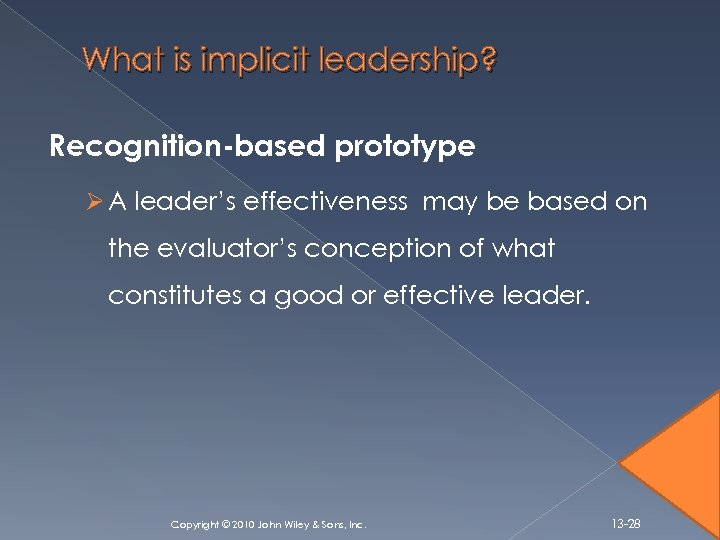 What is implicit leadership? Recognition-based prototype Ø A leader's effectiveness may be based on