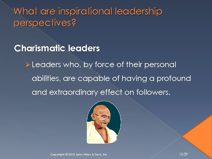 What are inspirational leadership perspectives? Charismatic leaders Ø Leaders who, by force of their