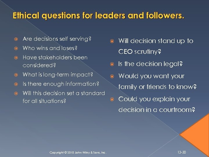 Ethical questions for leaders and followers. Are decisions self serving? Who wins and loses?