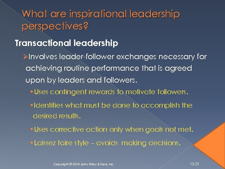 What are inspirational leadership perspectives? Transactional leadership ØInvolves leader-follower exchanges necessary for achieving routine